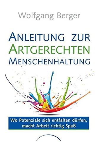 Anleitung zur Artgerechten Menschenhaltung: Mehr Freude, Farbe & Fülle im Job