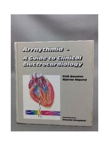 Arrhythmia - A Guide to Clinical Electrocardiology By Bjarne Sigurd Mühldorff Erik Sandoe