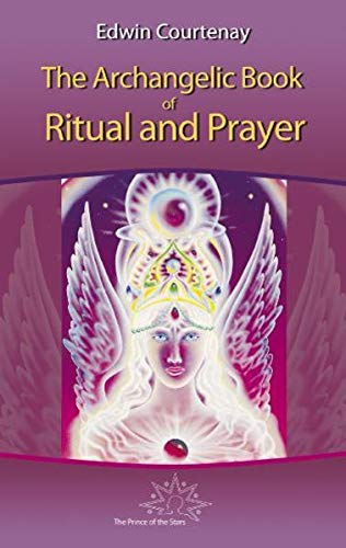 The Archangelic Book of Ritual and Prayer By Edwin Courtenay