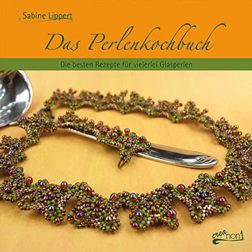Das Perlenkochbuch: Die besten Rezepte für vielerlei Glasperlen By Sabine Lippert