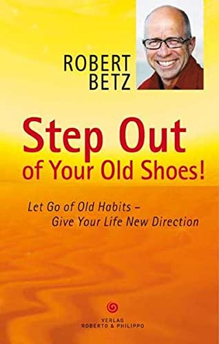 Step Out of Your Old Shoes!: Let Go of Old Habits ? Give Your Life New Direction By Robert T. Betz