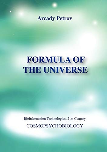Formula of the Universe (Cosmopsychobiology) by Arcady Petrov