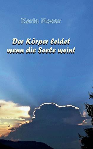 Der K rper Leidet Wenn Die Seele Weint By Karla Moser