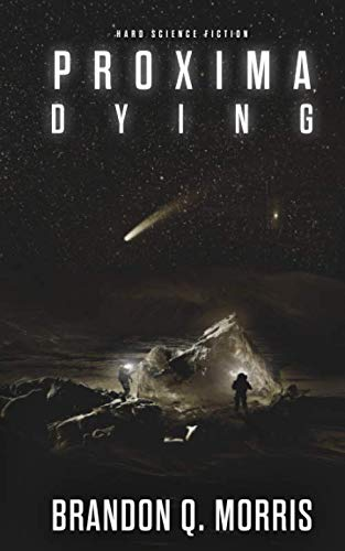 Proxima Dying: Hard Science Fiction (Proxima Trilogy) By Brandon Q. Morris
