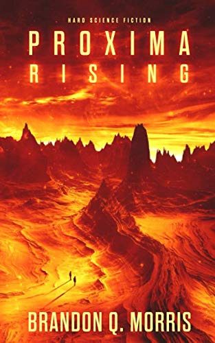 Proxima Rising: Hard Science Fiction By Brandon Q. Morris