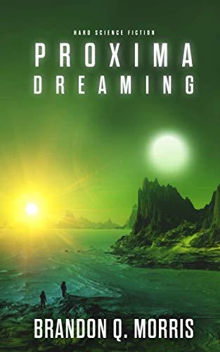 Proxima Dreaming: Hard Science Fiction (Proxima Trilogy) By Brandon Q. Morris
