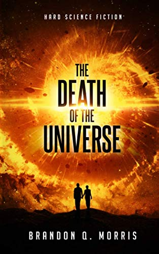The Death of the Universe: Hard Science Fiction (Big Rip) By Brandon Q. Morris