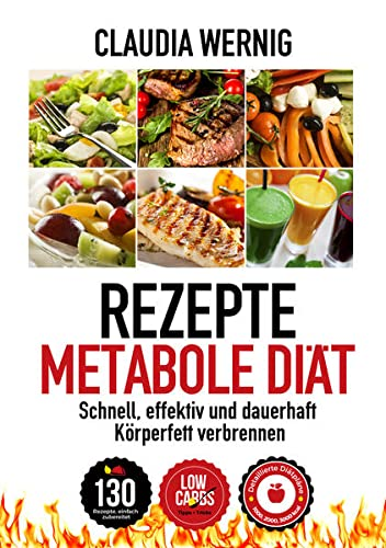 Rezepte für die Metabole Diät: Low Carb Ernährung für maximalen Fettabbau! By Claudia Wernig