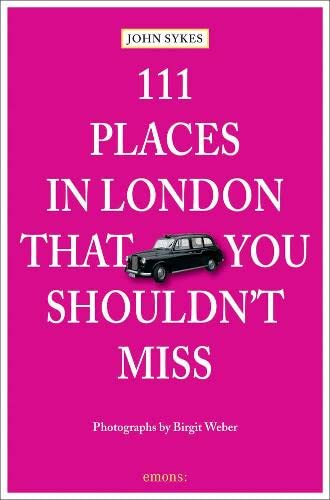 111 Places in London That You Shouldnt Miss By John Sykes