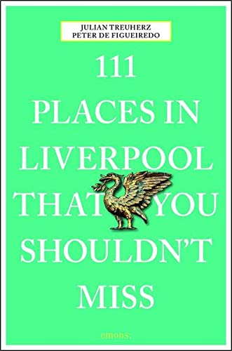 111 Places in Liverpool That You Shouldn't Miss By Peter de Figueiredo