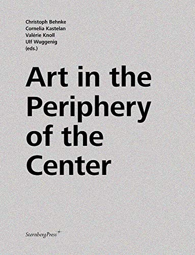 Art in the Periphery of the Center By Christoph Behnke