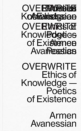 Overwrite - Ethics of Knowledge-Poetics of Existence By Armen Avanessian