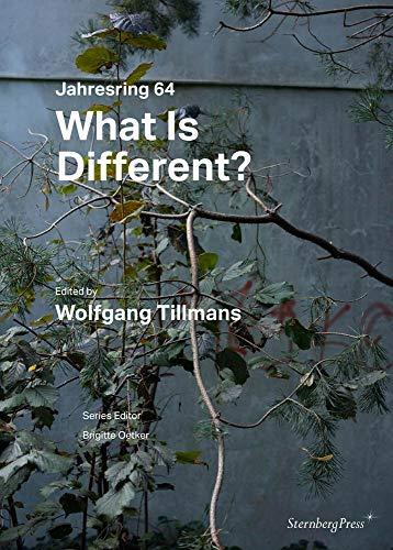 What Is Different? - Wolfgang Tillmans. Jahresring 64 (Sternberg Press) By Brigitte Oetker