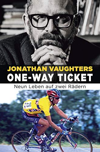 One-Way Ticket: Neun Leben auf zwei Rädern: Neun Leben auf zwei Rdern By Jonathan Vaughters