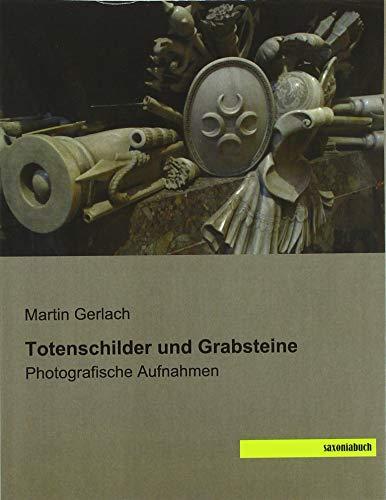 Totenschilder und Grabsteine: Photografische Aufnahmen By Martin Gerlach