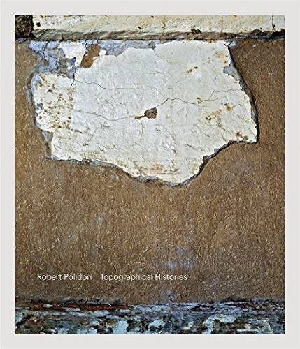 Robert Polidori: Topographical Histories