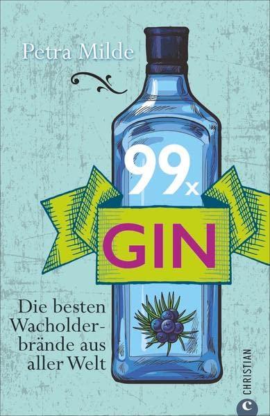 99 x Gin: Die besten Wacholderbrände aus aller Welt By Petra Milde
