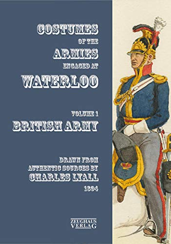 Uniforms of the Armies at Waterloo By Charles Lyall