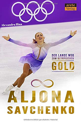 Aljona Savchenko: Der lange Weg zum olympischen Gold: Der lange Weg zum olympischen Gold. Eine Biographie By Alexandra Ilina