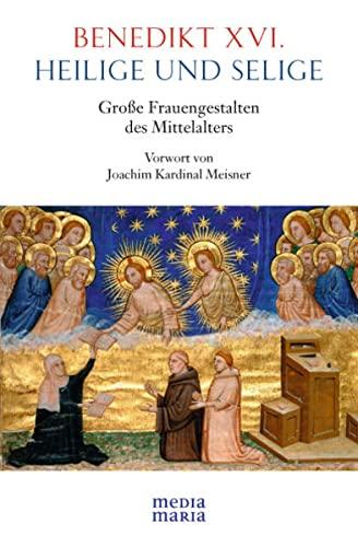 Heilige und Selige: Große Frauengestalten des Mittelalters By Benedikt XVI.