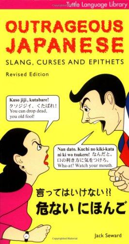 Outrageous Japanese: Slang, Curses and Epithets (Tuttle Language Library) By Jack Seward