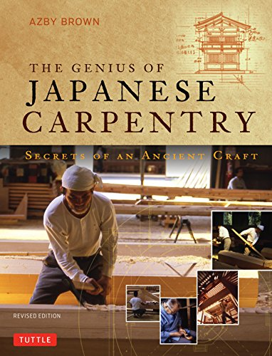 The Genius of Japanese Carpentry: Secrets of an Ancient Craft By Azby Brown
