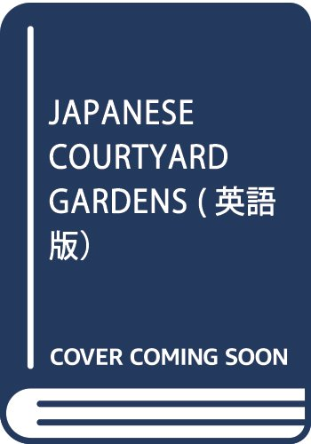 JAPANESE COURTYARD GARDENS (English version) (2001) ISBN: 4889960392 [Japanese Import]