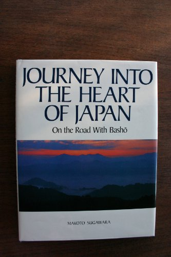Journey into the heart of Japan: On the road with Basho By Makoto Sugawara