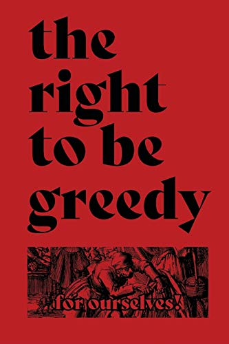 The Right To Be Greedy By For Ourselves