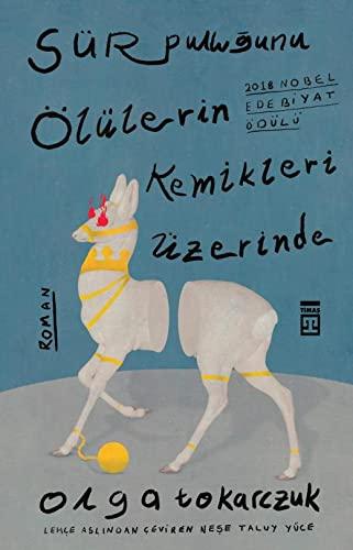 Sür Pullu?unu Ölülerin Kemikleri Üzerinde: 2018 Nobel Edebiyat Ödülü By Olga Tokarczuk
