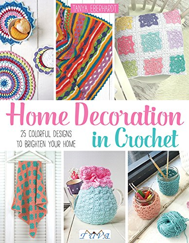 Home Decoration in Crochet By Tanya Eberhardt