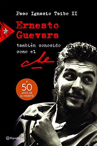Ernesto Guevara, Tambien Conocido Como El Che von Taibo II