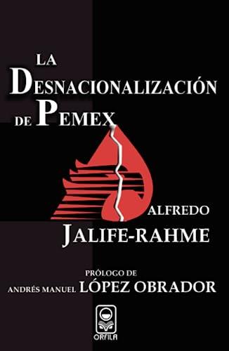 DESNACIONALIZACI?ôN DE PEMEX, LA By Alfredo Jalife-Rahme