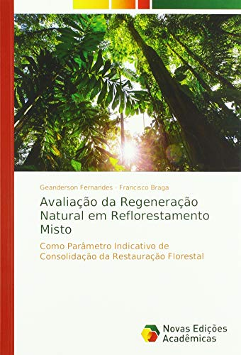 Avaliação da Regeneração Natural em Reflorestamento Misto: Como Parâmetro Indicativo de Consolidação da Restauração Florestal By Francisco Braga