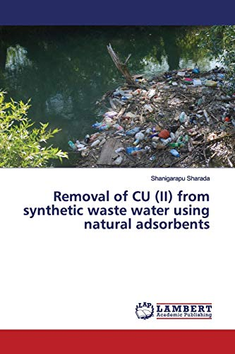Removal of CU (II) from synthetic waste water using natural adsorbents By Shanigarapu Sharada