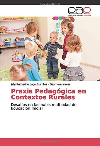 Praxis Pedagógica en Contextos Rurales: Desafíos en las aulas multiedad de Educación Inicial By Daymara Navas