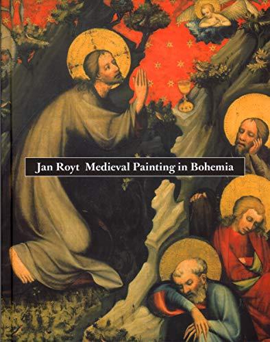 Medieval Painting in Bohemia By Jan Royt
