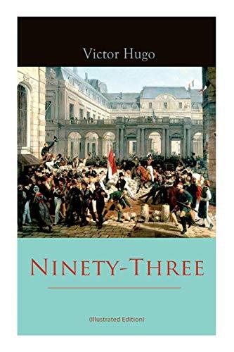 Ninety-Three (Illustrated Edition) By Victor Hugo