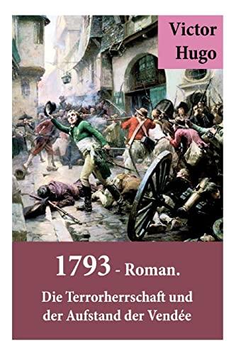 1793 - Roman. Die Terrorherrschaft und der Aufstand der Vendee By Victor Hugo