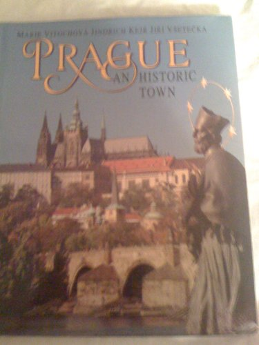 Prague - An Historic Town By Marie Vitochova and Jindrich Kejr