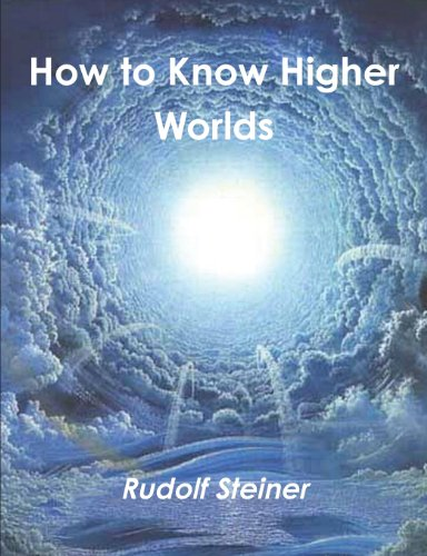 How to Know Higher Worlds By Dr Rudolf Steiner