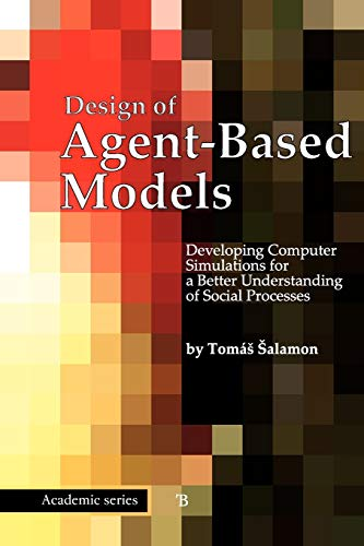 Design of Agent-Based Models by Tomas Salamon