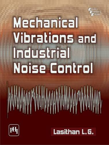 Mechanical Vibrations and Industrial Noise Control By L.G. Lasithan