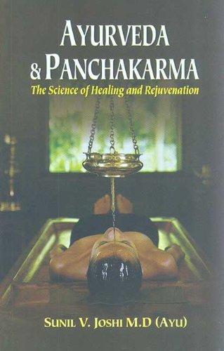 Ayurveda & Panchakarma: The Science of Healing and Rejuvenation by Sunil Joshi
