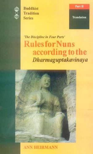 The Rules for Nuns According to the Dharmaguptakavinaya By Ann Heirman