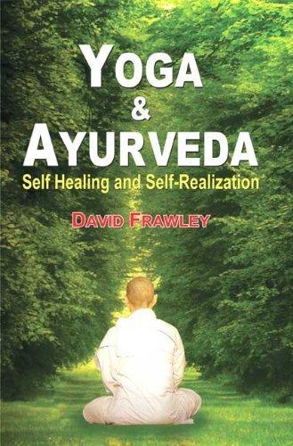 Yoga and Ayurveda: Self Healing and Self-Realization By David Frawley