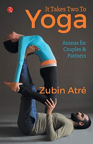It Takes Two to Yoga By Zubin Atre