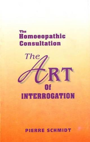 The Homoeopathic Art of Interrogation By Pierre Schmidt
