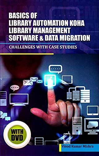 Basics of Library Automation, Koha Library Management Software & Data Migration By Vinod Kumar Mishra (Banaras Hindu University)