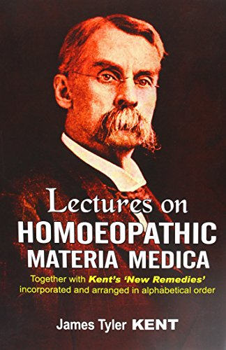 Lectures on Materia Medica with New Remedies By Tyler James Kent
